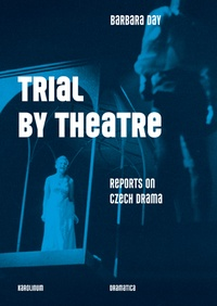 Trial by Theatre Reports on Czech Drama