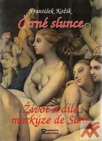 Černé slunce. Román života a díla markýze de Sade
