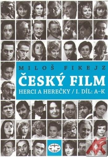 Český film. Herci a herečky / I.díl A-K