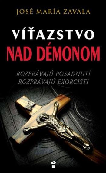 Víťazstvo nad démonom. Rozprávajú posadnutí, rozprávajú exorcisti