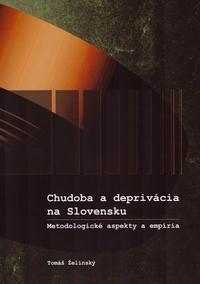 Chudoba a deprivácia na Slovensku. Metodologické aspekty a empíria