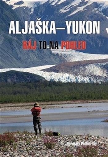 Aljaška - Yukon. Ráj to na pohled