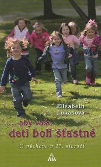 ...aby vaše deti boli šťastné. O výchove v 21. storočí