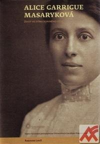 Alice Garrigue Masaryková. Život ve stínu slavného otce