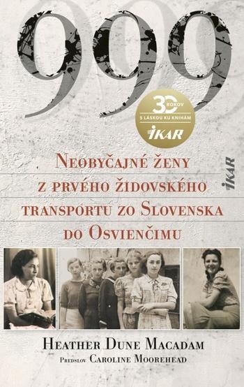 999 Neobyčajné ženy z prvého oficiálneho transportu do Osvienčimu