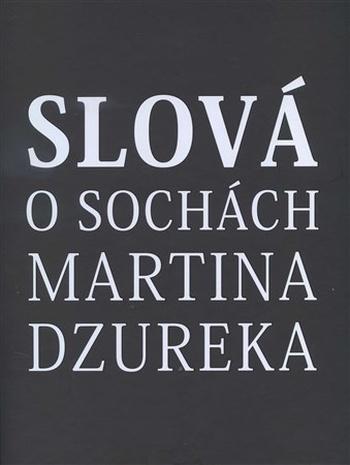 Slová o sochách Martina Dzureka