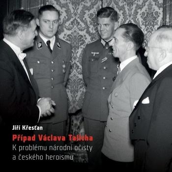Případ Václava Talicha. K problému národní očisty a českého heroismu