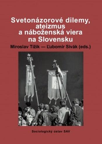Svetonázorové dilemy, ateizmus a náboženská viera na Slovensku