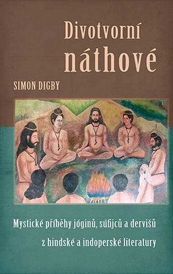 Divotvorní náthové. Mystické příběhy jóginů, súfijců a dervišů z hindské a indop