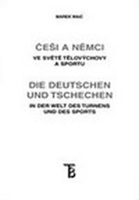 Češi a Němci ve světě tělovýchovy a sportu / Czechs and Germans in the World...