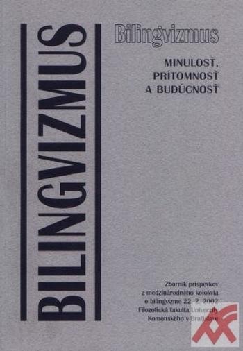 Bilingvizmus - minulosť, prítomnosť a budúcnosť