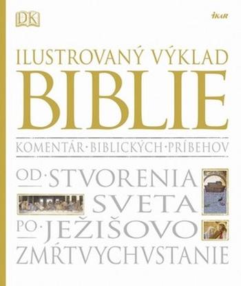 Ilustrovaný výklad Biblie. Od stvorenia sveta po Ježíšovo zmŕtvychvstanie