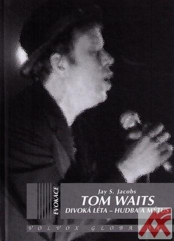 Tom Waits: Divoká léta - Hudba a mýtus