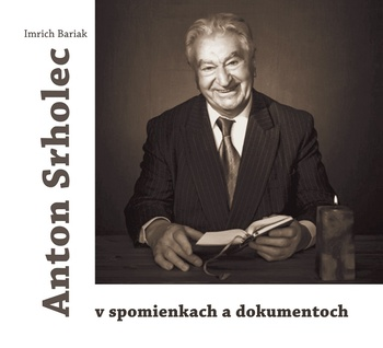 Anton Srholec v spomienkach a dokumentoch