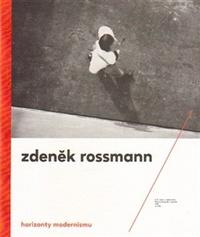 Zdeněk Rossmann. Horizonty modernismu