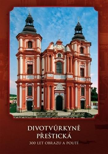Divotvůrkyně Přeštická. 300 let obrazu a poutí