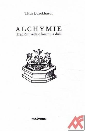 Alchymie. Tradiční věda o kosmu a duši