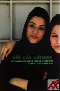 Vítr nás odnese. Antologie současné perské literatury z Iránu a Afganistánu