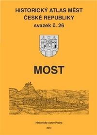 Most. Historický atlas měst České republiky svazek č. 26