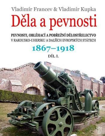 Děla a pevnosti 1867 - 1918, díl 1.