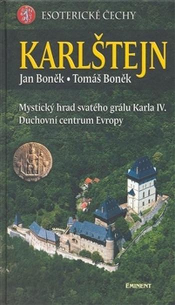 Karlštejn - esoterické Čechy. Mystický hrad svatého grálu Karla IV., duchovní ce