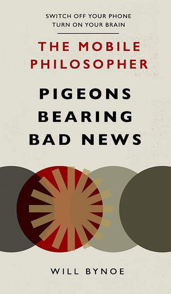 The Mobile Philosopher. Pigeons Bearing Bad New