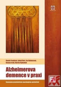Alzheimerova demence v praxi. Konsenzus psychicko-neurologicko-geriatrický