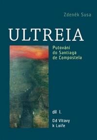 Ultreia I. Putování do Santiaga de Compostela a na konec světa