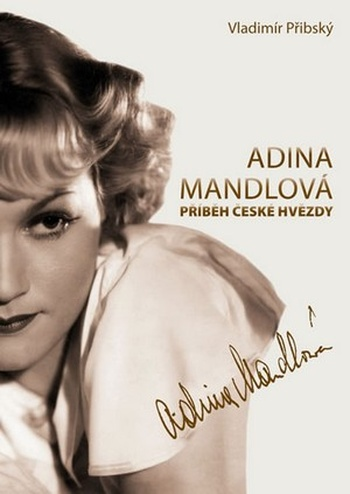 Adina Mandlová. Příběh české hvězdy
