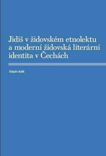 Jidiš v židovském etnolektu a moderní židovská literární identita v Čechách