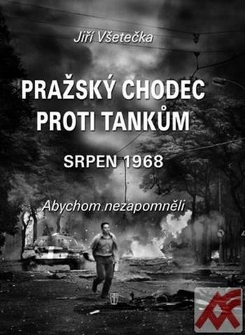 Pražský chodec proti tankům - Srpen 1968. Abychom nezapoměli
