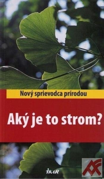 Aký je to strom? - Nový sprievodca prírodou