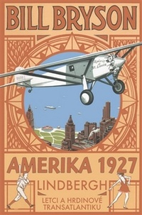 Amerika 1927. Lindbergh: Letci a hrdinové transatlantiku