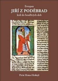 Evropan Jiří z Poděbrad. Král do bouřlivých dob