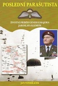 Poslední parašutista. Životní příběh generálmajora Jaroslava Klemeše