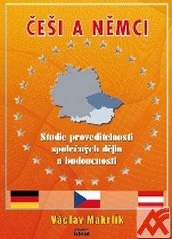 Češi a Němci. Studie proveditelnosti společných dějin a budoucnosti