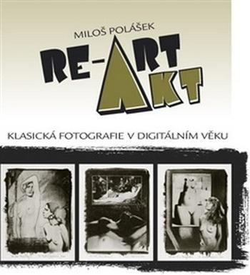 Akt / RE-ART - Klasická fotografie v digitálním věku