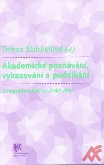 Akademické poznávání, vykazování a podnikání. Etnografie měnící se české doby
