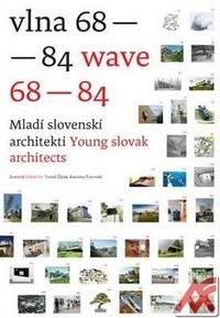 Vlna 68-84. Mladí slovenskí architekti / Wave 68 - 84. Young Slovak Architects