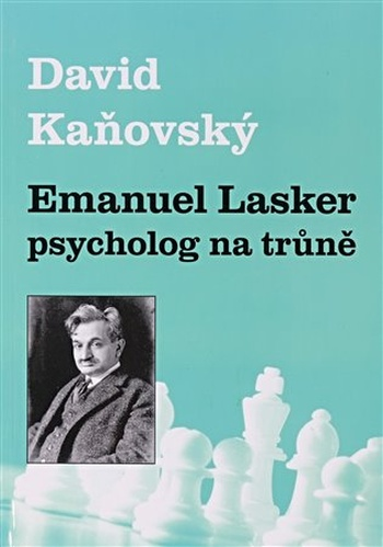 Emanuel Lasker - psycholog na trůně