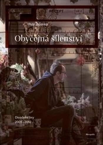 Obyčejná šílenství. Divadelní hry 2001-2012