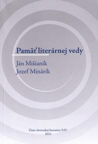 Pamäť literárnej vedy. Ján Mišianik, Jozef Minárik