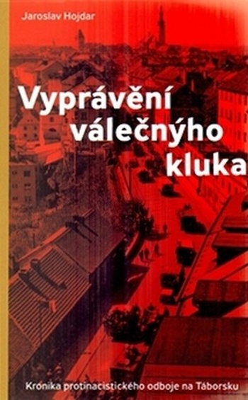 Vyprávění válečnýho kluka. Kronika protinacistického odboje na Táborsku