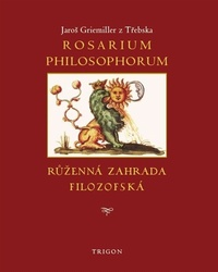 Rosarium philosophorum / to jest Růženná zahrada filosofská