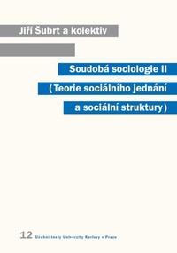Soudobá sociologie II. Teorie sociálního jednání a sociální struktury