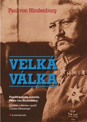 Velká válka. Paměti polního maršála Paula von Hindenburg