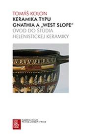 """Keramika typu Gnathia a """"West Slope"""". Úvod do štúdia helenistickej keramiky"""