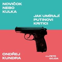Novičok nebo kulka: Jak umírají Putinovi kritici