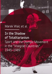 "In the Shadow of Totalitarism. Sport and the Olympic Movement in the ""Visegrád C"