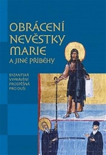 Obrácení nevěstky Marie a jiné příběhy. Byzantská vyprávění prospěšná pro duši